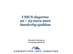 USIUSdagarna 22 23 mars 2010 Sunderby sjukhus Elisabeth