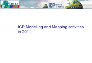 ICP Modelling and Mapping activities in 2011 Results