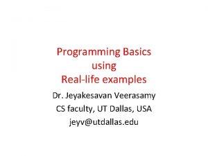 Programming Basics using Reallife examples Dr Jeyakesavan Veerasamy