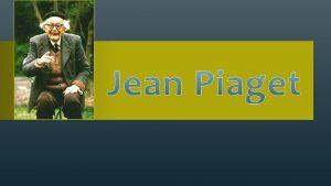 Neste trabalho vamos abordar Jean Piaget falar da