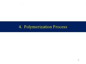 4 Polymerization Process 1 Methods for radical polymerization
