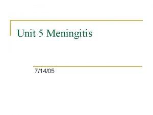 Unit 5 Meningitis 71405 Bacterial pyogenic Meningitis n