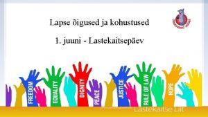 Lapse igused ja kohustused 1 juuni Lastekaitsepev Mille