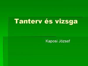Tanterv s vizsga Kaposi Jzsef A tanterv fogalma