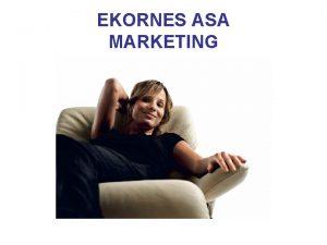 EKORNES ASA MARKETING MARKETING CONCEPT Ekornes marketing concept