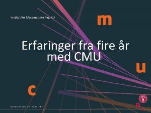 CMU INSTITUT FOR MATEMATISKE FAG KU Institut for