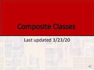 Composite Classes Last updated 32320 Composite Classes Since