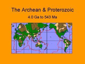The Archean Proterozoic 4 0 Ga to 543