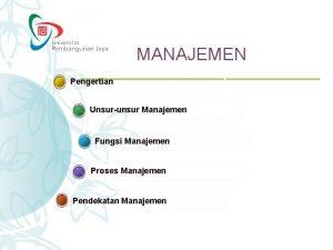 MANAJEMEN Pengertian Unsurunsur Manajemen Fungsi Manajemen Proses Manajemen