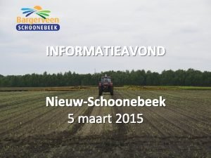 INFORMATIEAVOND NieuwSchoonebeek 5 maart 2015 Programma deel 1