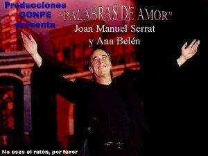 Producciones GONPE presenta Joan Manuel Serrat y Ana