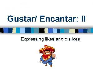 Gustar Encantar II Expressing likes and dislikes A
