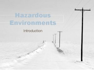 Hazardous Environments Introduction Curriculum 3 1 Hazardous Environments