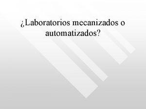 Laboratorios mecanizados o automatizados Objetivos Que el lector