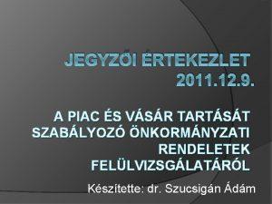 JEGYZI RTEKEZLET 2011 12 9 A PIAC S