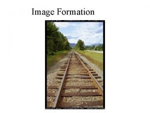 Image Formation Digital Image Formation An image is