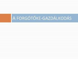 A FORGTKEGAZDLKODS Forgtkegazdlkods keretei I Mindennapi operatv mkds