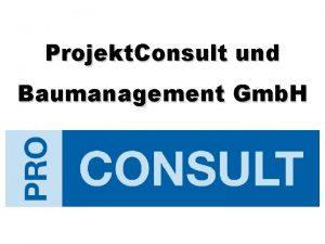 Projekt Consult und Baumanagement Gmb H Projekt Consult