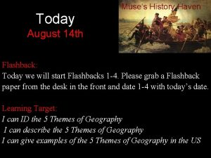 Today Muses History Haven August 14 th Flashback