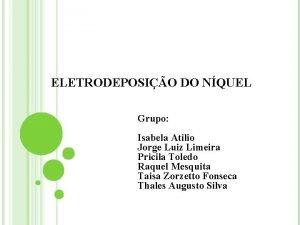 ELETRODEPOSIO DO NQUEL Grupo Isabela Atilio Jorge Luiz