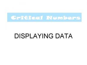 DISPLAYING DATA Displaying and summarising data At the