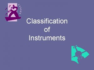 Classification of Instruments Classification of Instruments In music