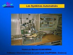 Les Systmes Automatiss Ralis par Bernard SCHNOERING Professeur