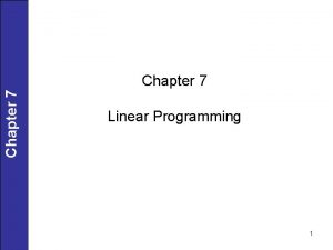 Chapter 7 Linear Programming 1 Linear Programming LP