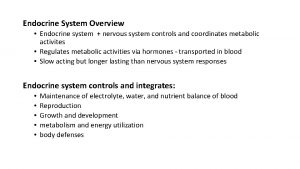 Endocrine System Overview Endocrine system nervous system controls