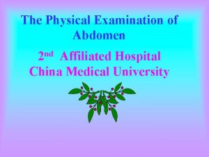 The Physical Examination of Abdomen 2 nd Affiliated