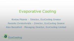 Evaporative Cooling Kostas Pitsinis Director Eco Cooling Greece