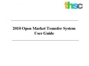 2010 Open Market Transfer System User Guide Objectives