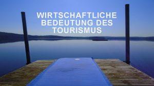 WIRTSCHAFTLICHE BEDEUTUNG DES TOURISMUS GRUPPENARBEITEN 4 5 PERSONEN