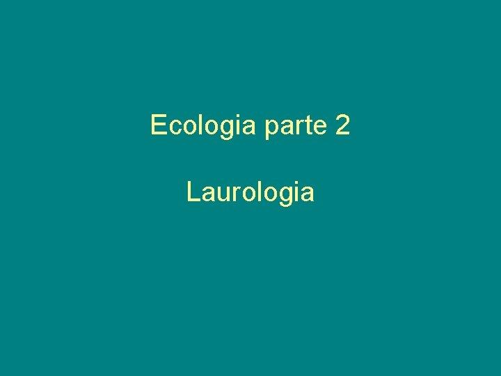 Ecologia parte 2 Laurologia Ecologia I Nveis de