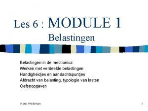 Les 6 MODULE 1 Belastingen in de mechanica