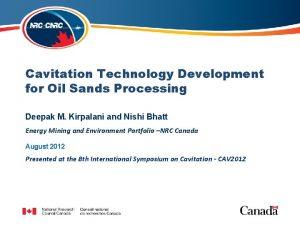 Cavitation Technology Development for Oil Sands Processing Deepak