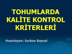 TOHUMLARDA KALTE KONTROL KRTERLER Hazrlayan Serkan Baysal Kalite