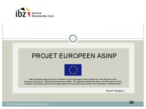 1 PROJET EUROPEEN ASINP With the financial support