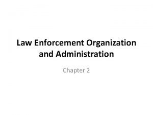 Law Enforcement Organization and Administration Chapter 2 Police