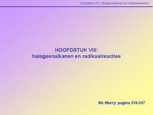 Hoofdstuk VIII halogeenalkanen en radikaalreacties HOOFDSTUK VIII halogeenalkanen