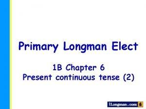 Primary Longman Elect 1 B Chapter 6 Present