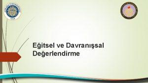 Eitsel ve Davransal Deerlendirme Deerlendirme Yntemleri Formal standart