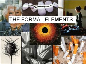 THE FORMAL ELEMENTS THE FORMAL ELEMENTS Tone Texture