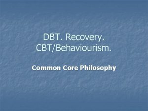 DBT Recovery CBTBehaviourism Common Core Philosophy Hope n
