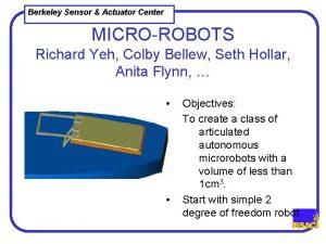 Berkeley Sensor Actuator Center MICROROBOTS Richard Yeh Colby