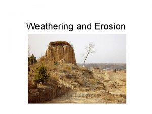 Weathering and Erosion Weathering The breakdown of the