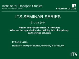 Institute for Transport Studies FACULTY OF ENVIRONMENT ITS