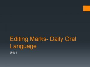 Editing Marks Daily Oral Language Unit 1 Objectives