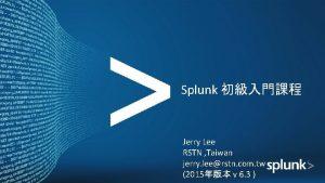 Splunk Jerry Lee RSTN Taiwan jerry leerstn com