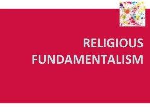 RELIGIOUS FUNDAMENTALISM Origins and development of religious fundamentalism